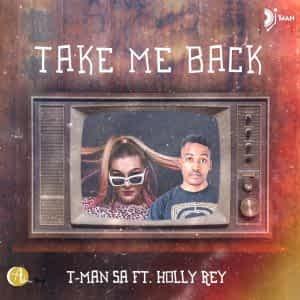 T-Man SA – Take Me Back (feat. Holly Rey) [2021] DOWNLOAD MP3
