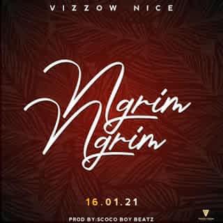 Vizzow Nice - Ngrim Ngrim [2021] DOWNLOAD MP3