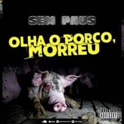 Sem Paus – O Porco Morreu [2021] DOWNLOAD MP3