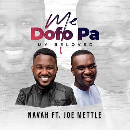 Navah – Me Dofo Pa (My Beloved) feat. Joe Mettle [2021] DOWNLOAD MP3