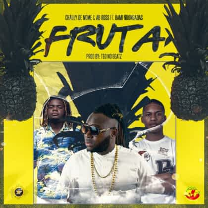 Chauly de Nome feat. AB Ross & Uami Ndongadas – Fruta [2021] DOWNLOAD MP3